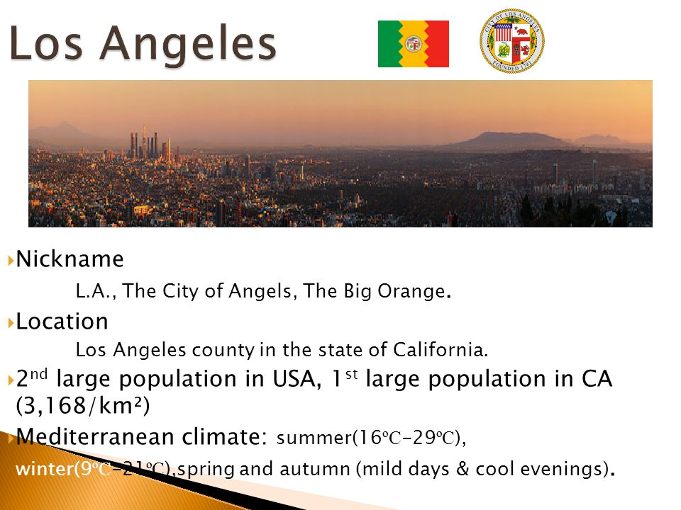 Los Angeles  Nickname L.A., The City of Angels, The Big Orange.