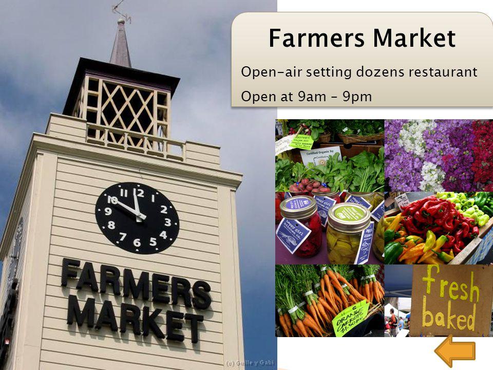 Farmers Market Open-air setting dozens restaurant Open at 9am – 9pm Farmers Market Open-air setting dozens restaurant Open at 9am – 9pm