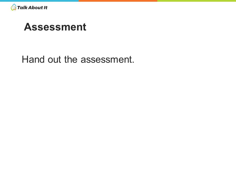Hand out the assessment. Assessment