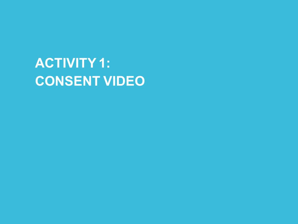 ACTIVITY 1: CONSENT VIDEO