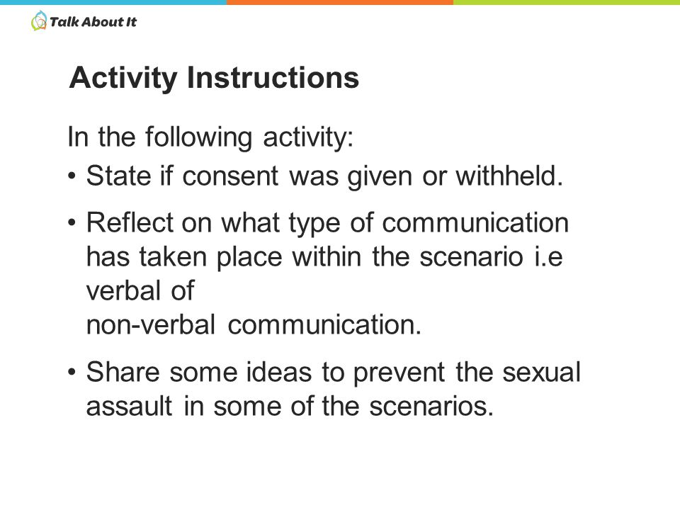 In the following activity: State if consent was given or withheld.