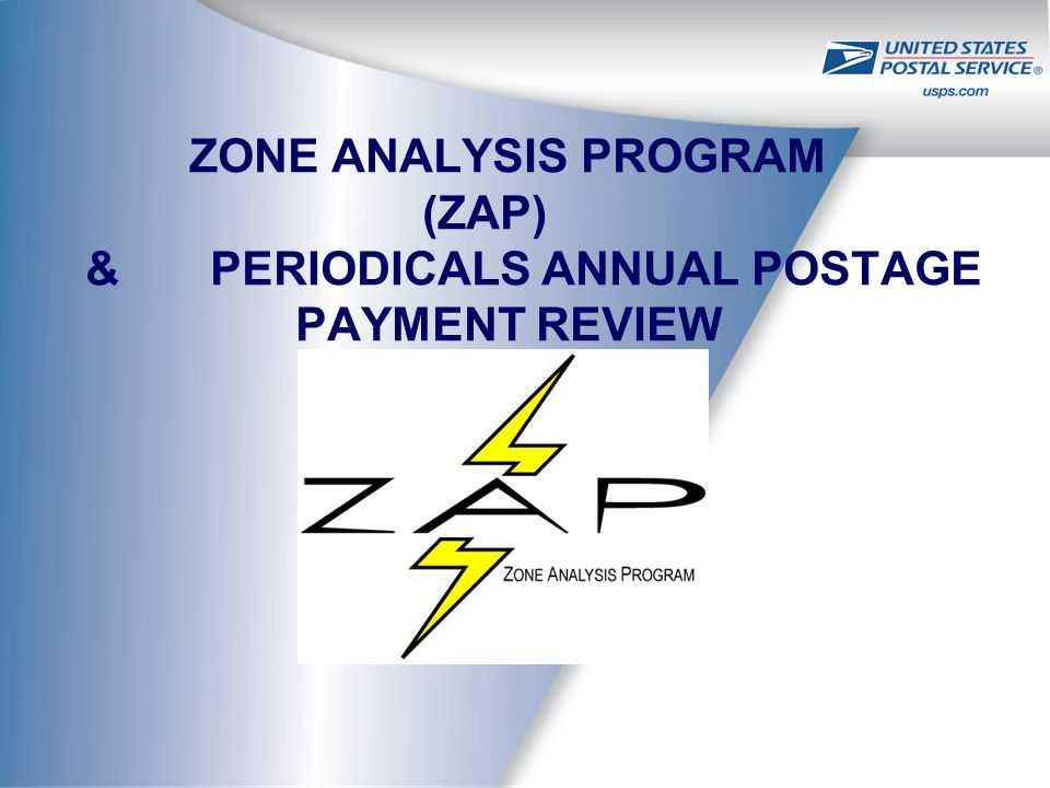 ZONE ANALYSIS PROGRAM (ZAP) & PERIODICALS ANNUAL POSTAGE PAYMENT REVIEW
