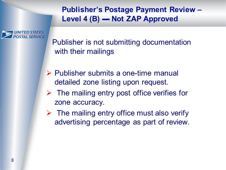 8 Publisher's Postage Payment Review – Level 4 (B) ▬ Not ZAP Approved Publisher is not submitting documentation with their mailings  Publisher submit