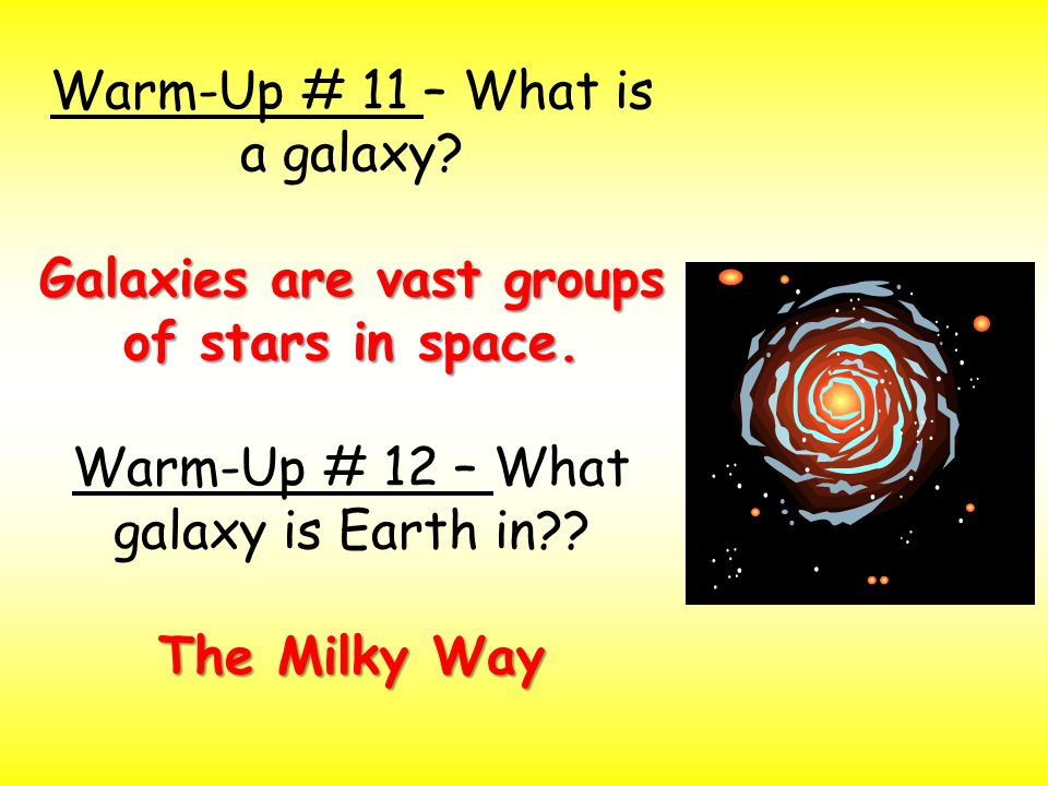 Warm-Up # 11 – What is a galaxy. Galaxies are vast groups of stars in space.