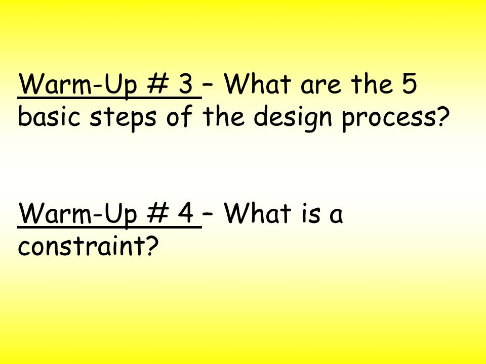 WARM-UP # 3 What are the 5 basic steps of the design process.