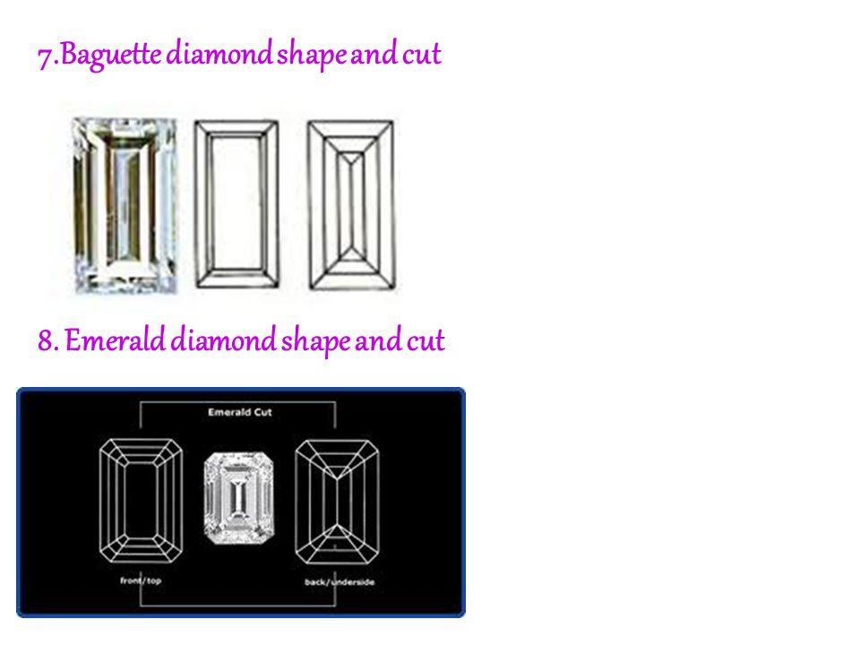 7.Baguette diamond shape and cut 8. Emerald diamond shape and cut