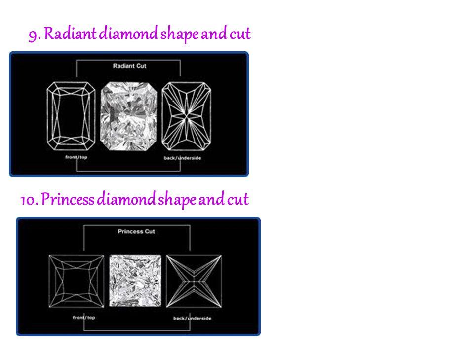 9. Radiant diamond shape and cut 10. Princess diamond shape and cut