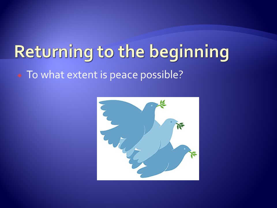  To what extent is peace possible?