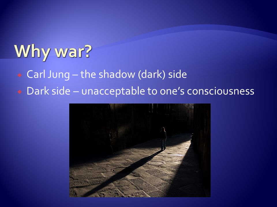  Carl Jung – the shadow (dark) side  Dark side – unacceptable to one's consciousness