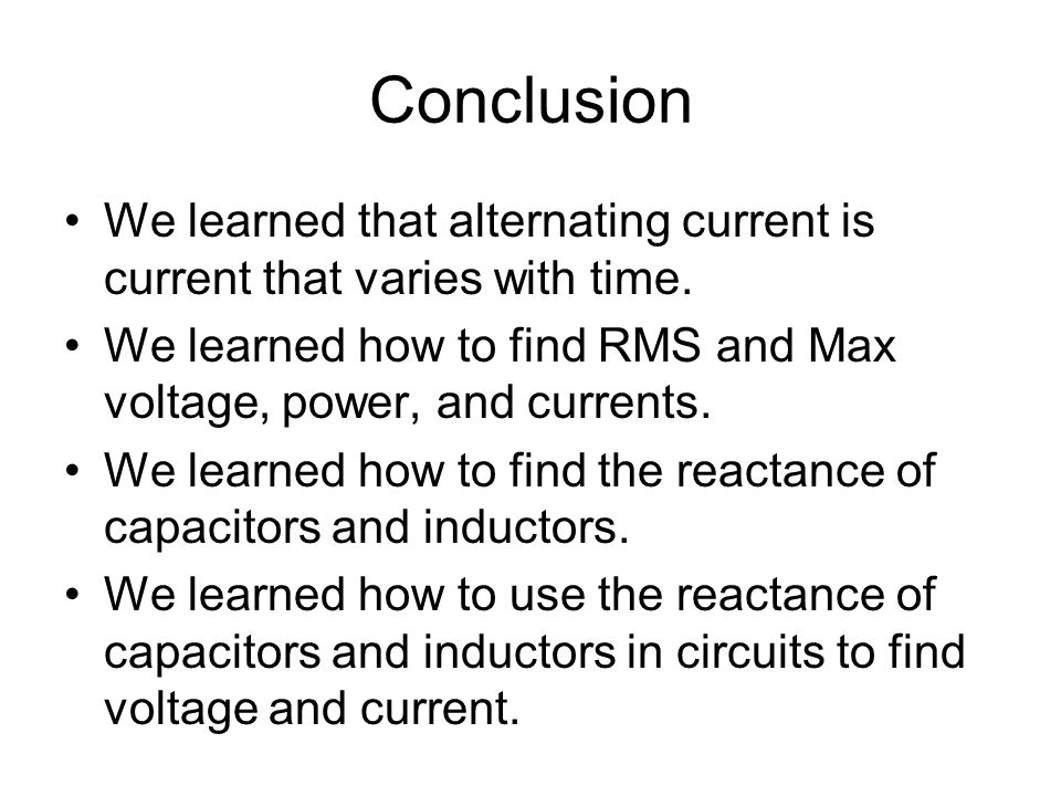 Conclusion We learned that alternating current is current that varies with time.
