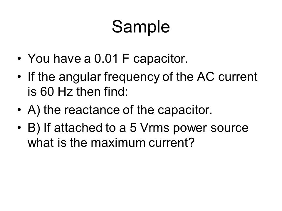 Sample You have a 0.01 F capacitor.