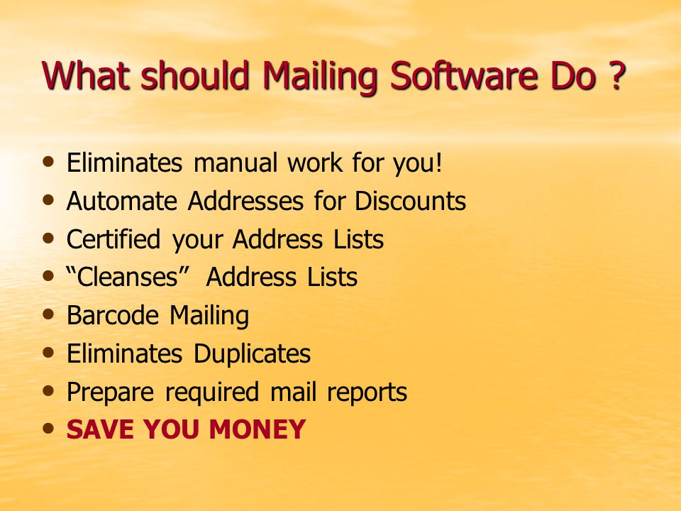What should Mailing Software Do .Eliminates manual work for you.