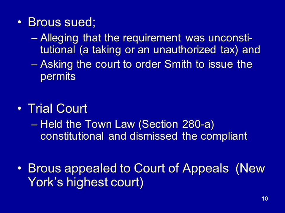 10 Brous sued;Brous sued; –Alleging that the requirement was unconsti- tutional (a taking or an unauthorized tax) and –Asking the court to order Smith