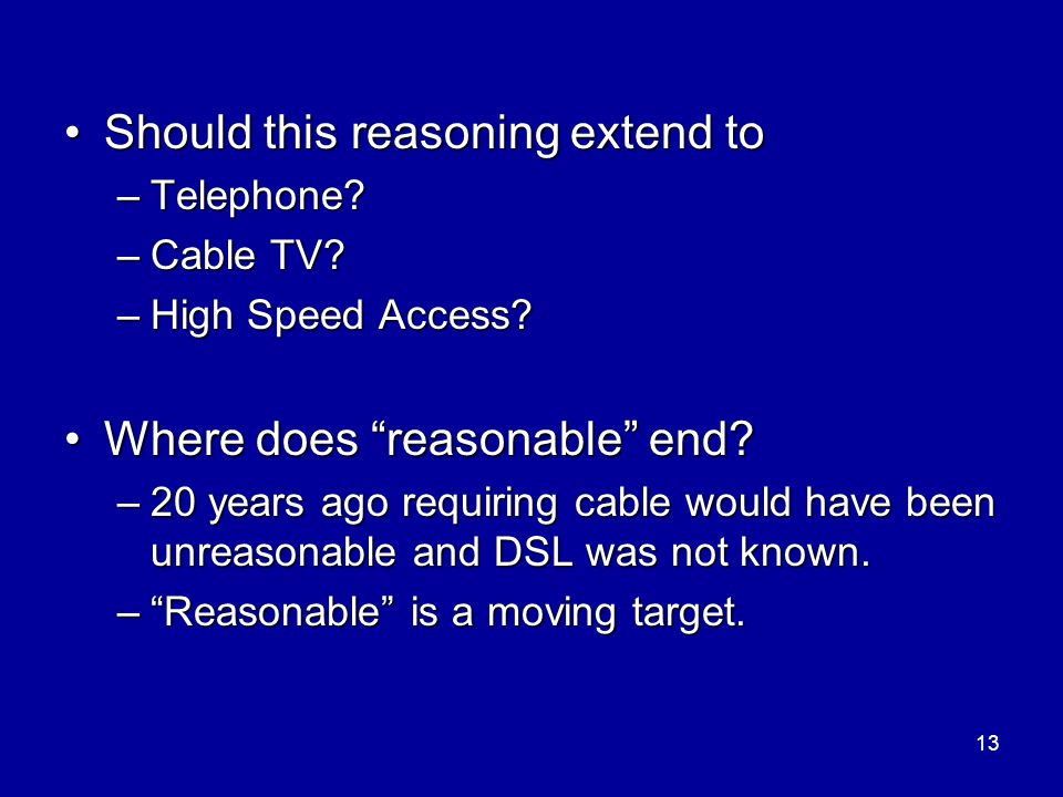 "13 Should this reasoning extend toShould this reasoning extend to –Telephone? –Cable TV? –High Speed Access? Where does ""reasonable"" end?Where does ""r"