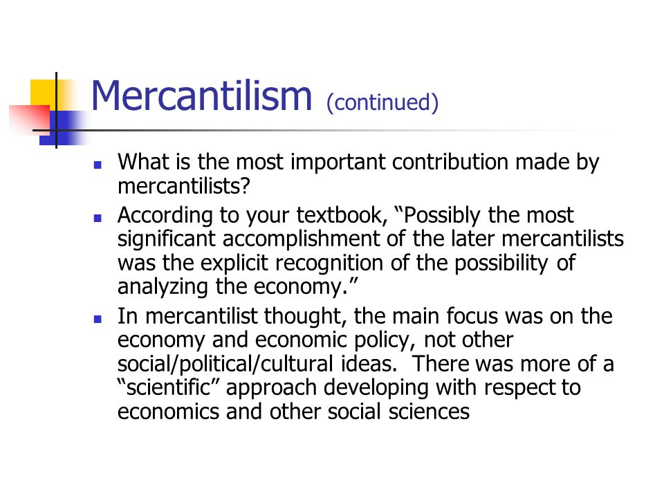 """Mercantilism (continued) What is the most important contribution made by mercantilists? According to your textbook, """"Possibly the most significant acc"""