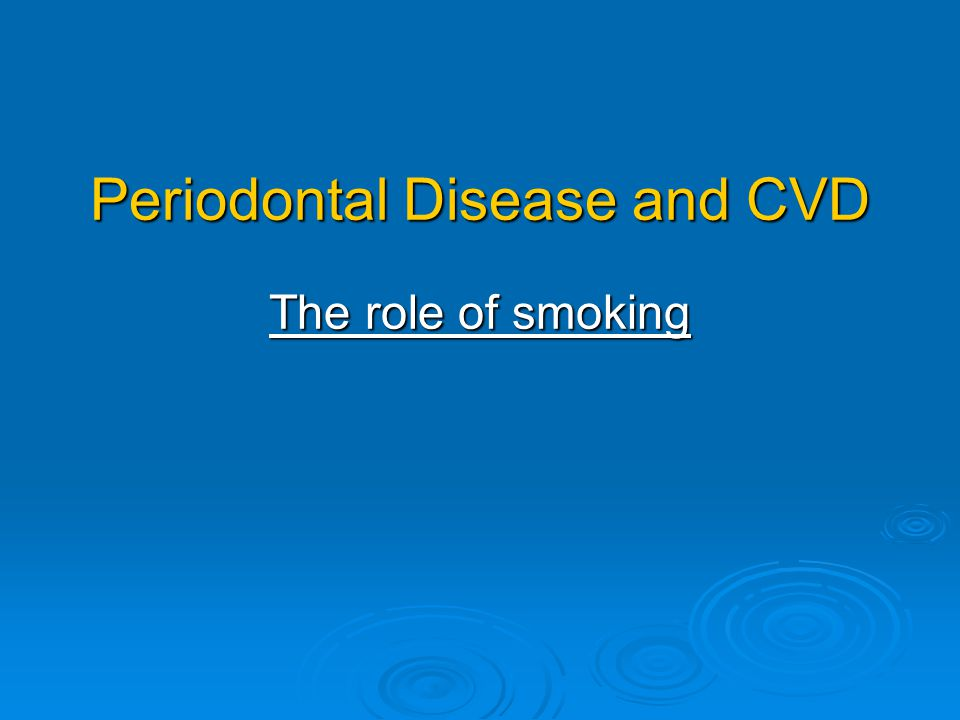 Periodontal Disease and CVD The role of smoking
