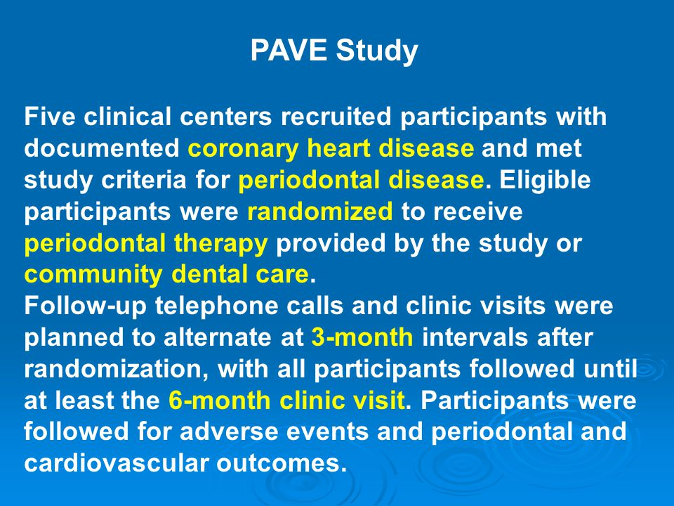Five clinical centers recruited participants with documented coronary heart disease and met study criteria for periodontal disease. Eligible participa