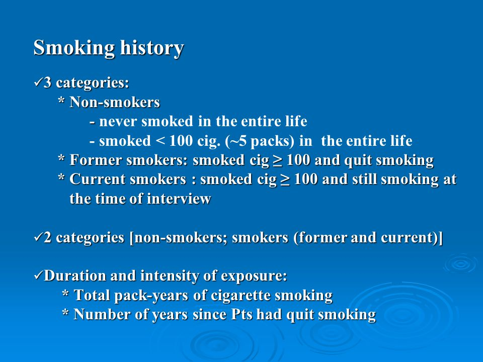 Smoking history 3 categories: 3 categories: * Non-smokers * Non-smokers - - never smoked in the entire life - smoked < 100 cig. (~5 packs) in the enti