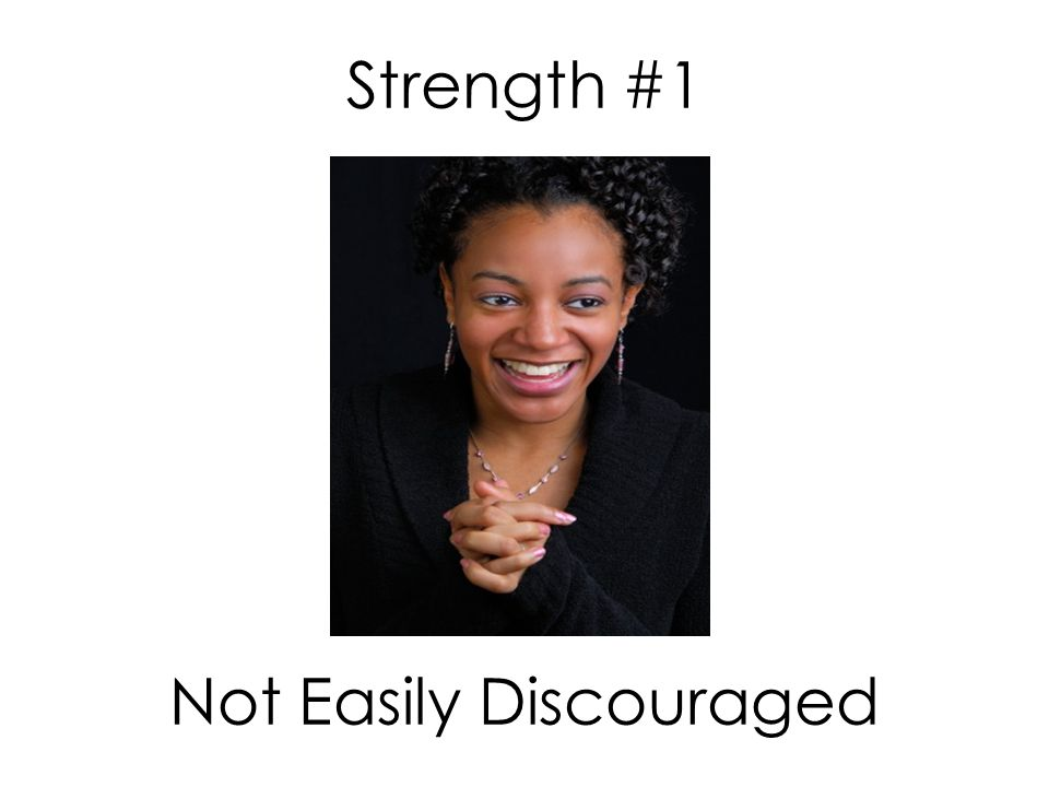 Strength #1 Not Easily Discouraged