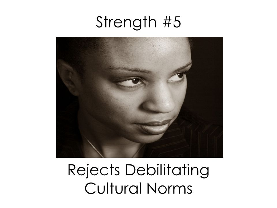 Strength #5 Rejects Debilitating Cultural Norms