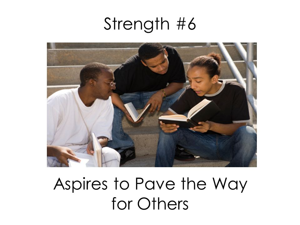 Strength #6 Aspires to Pave the Way for Others