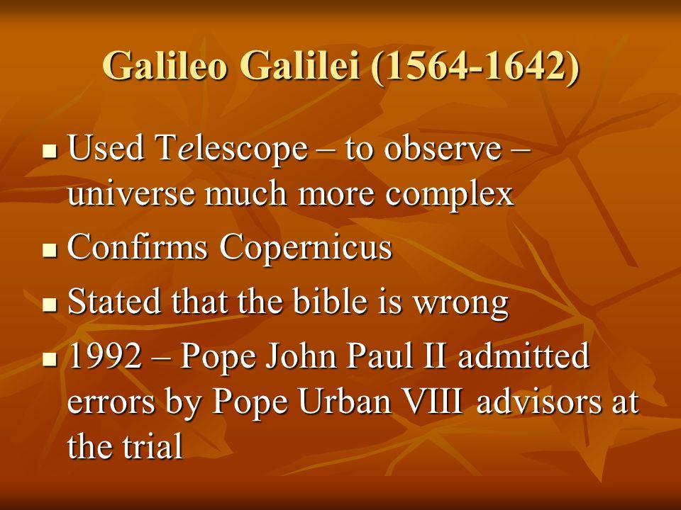 Galileo Galilei (1564-1642) Used Telescope – to observe – universe much more complex Used Telescope – to observe – universe much more complex Confirms