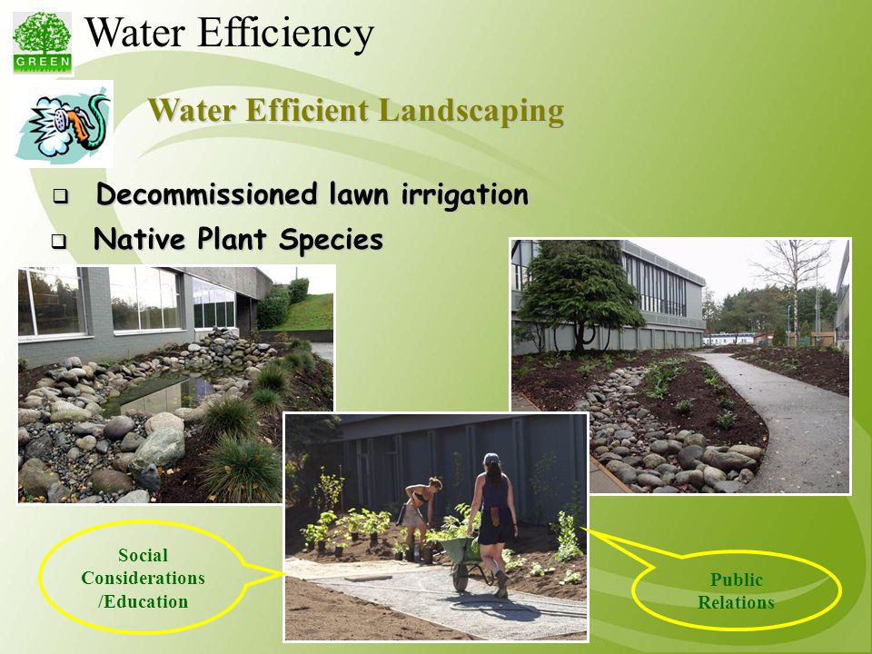 Water Efficient Landscaping  Decommissioned lawn irrigation Water Efficiency Social Considerations /Education Public Relations  Native Plant Species