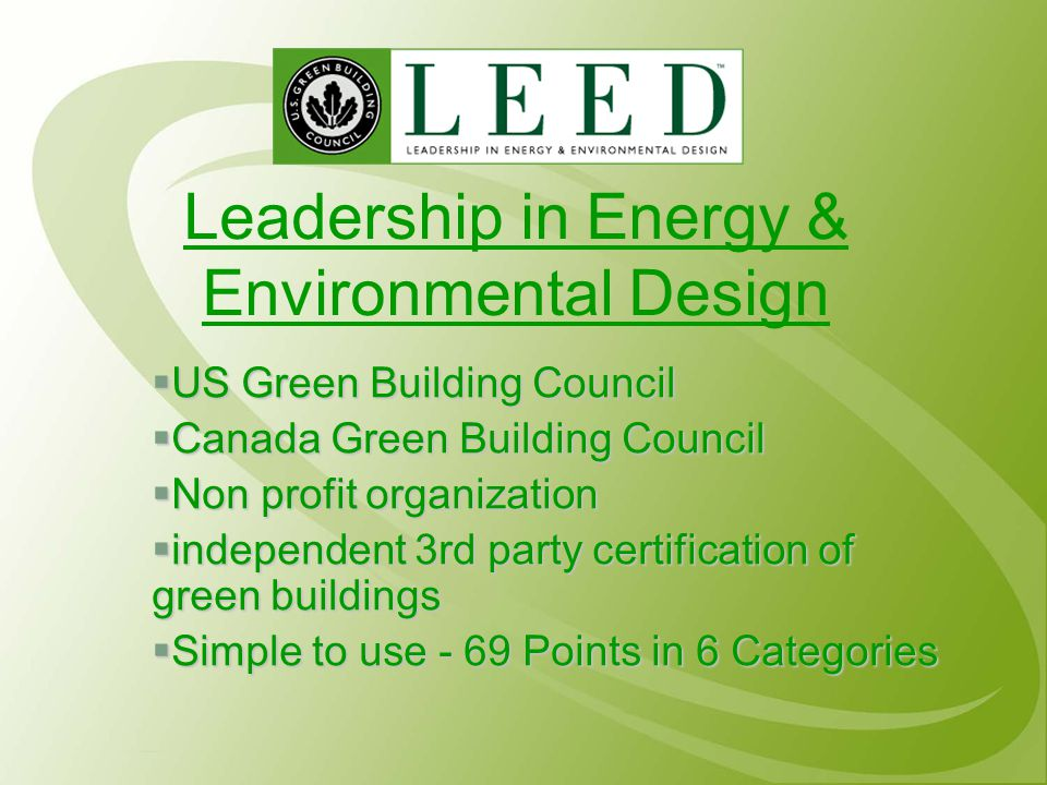 LEED Rating Levels CERTIFIED LEVEL26-32 POINTS SILVER LEVEL33-38 POINTS GOLD39-51 POINTS PLATINUM52+ POINTS TOTAL POSSIBLE69 POINTS