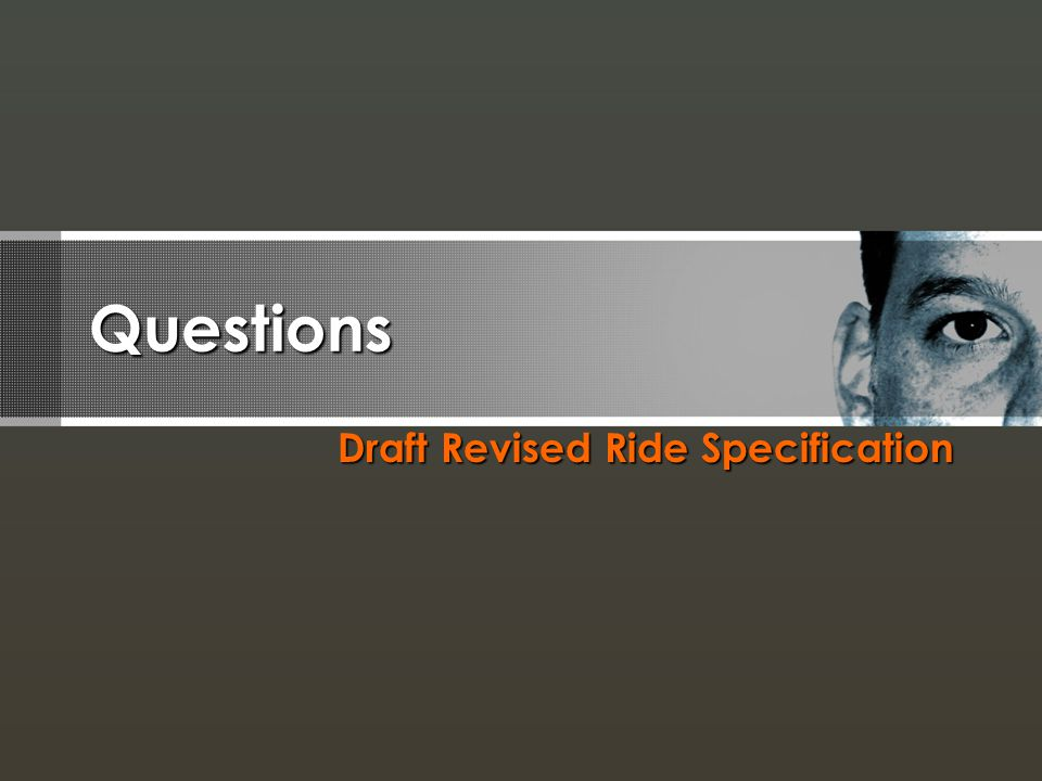 Questions Draft Revised Ride Specification