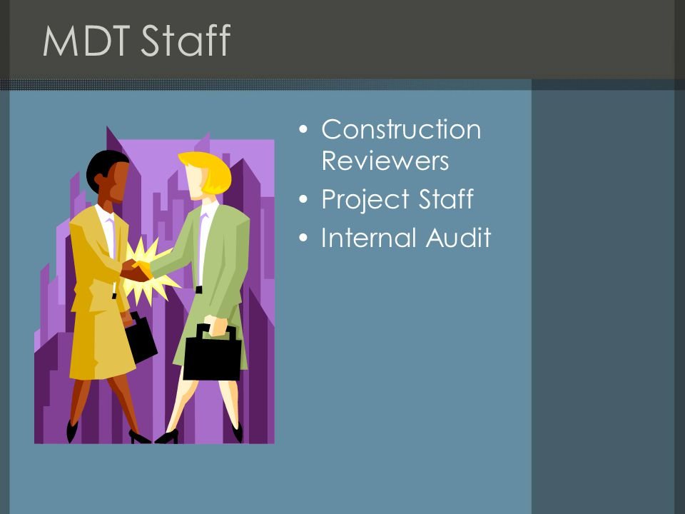 MDT Staff Construction Reviewers Project Staff Internal Audit
