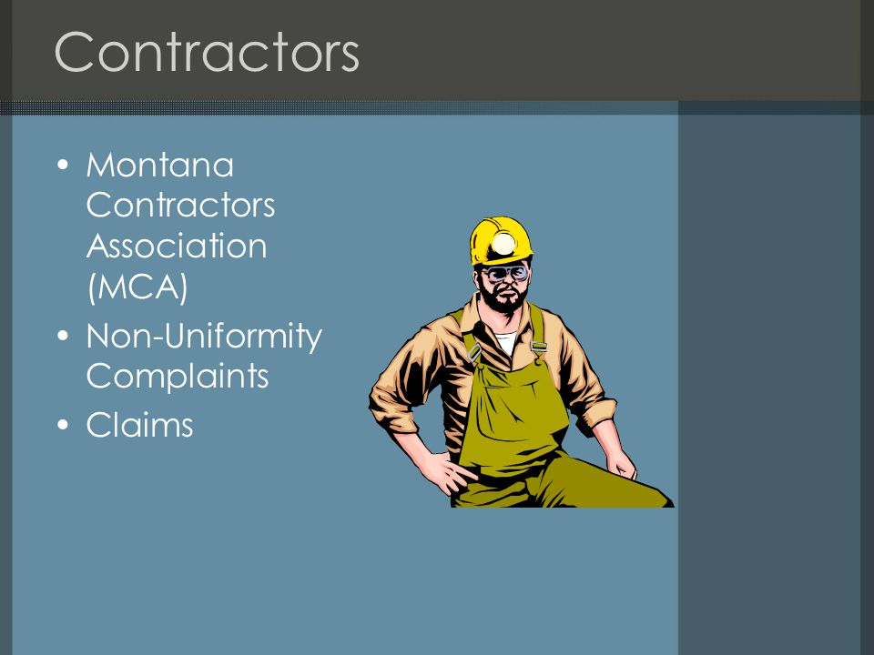 Contractors Montana Contractors Association (MCA) Non-Uniformity Complaints Claims