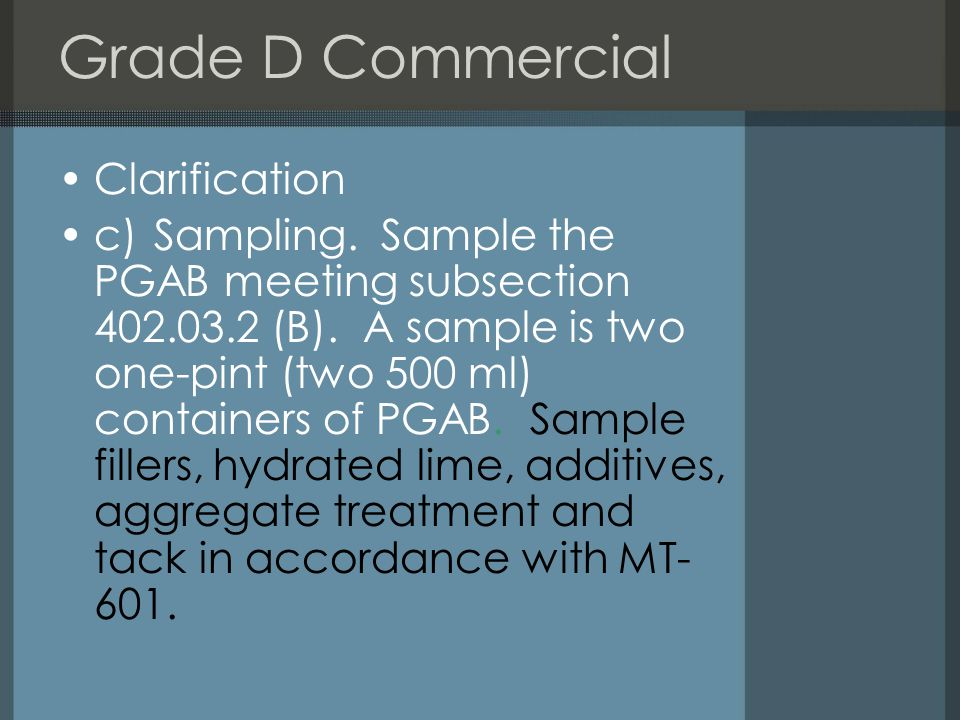 Grade D Commercial Clarification c)Sampling. Sample the PGAB meeting subsection 402.03.2 (B).