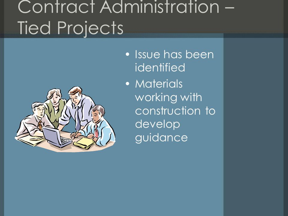 Contract Administration – Tied Projects Issue has been identified Materials working with construction to develop guidance