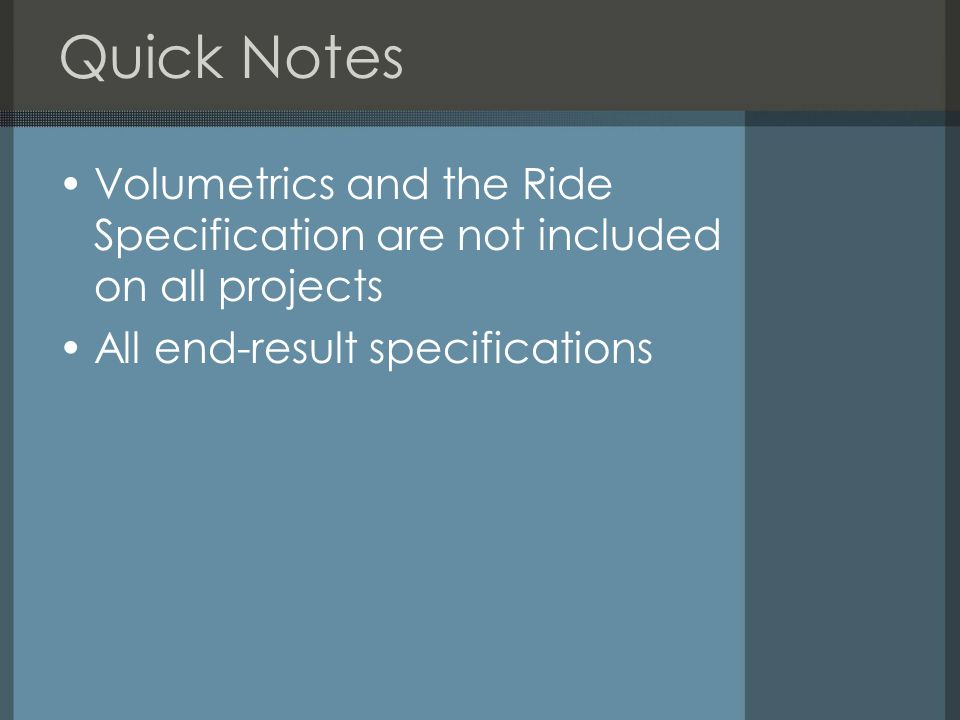 Quick Notes Volumetrics and the Ride Specification are not included on all projects All end-result specifications
