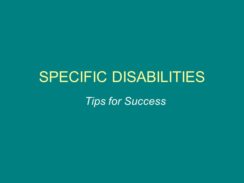 SPECIFIC DISABILITIES Tips for Success