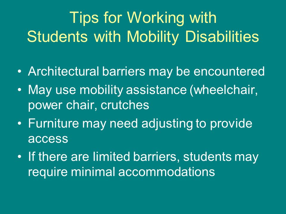Respect personal space, including chair Sit, kneel if talking for extended time Offer assistance, don't force it Report architectural barriers Don't presume disability = handicap If disability impacts hands/arms also, additional accommodations may be needed