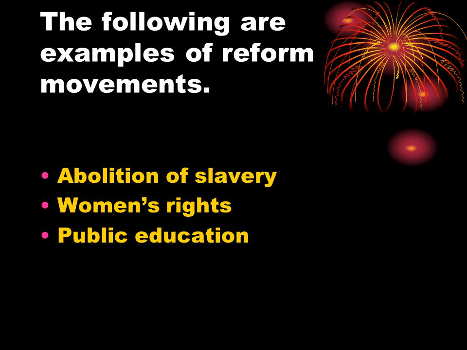 The following are examples of reform movements.