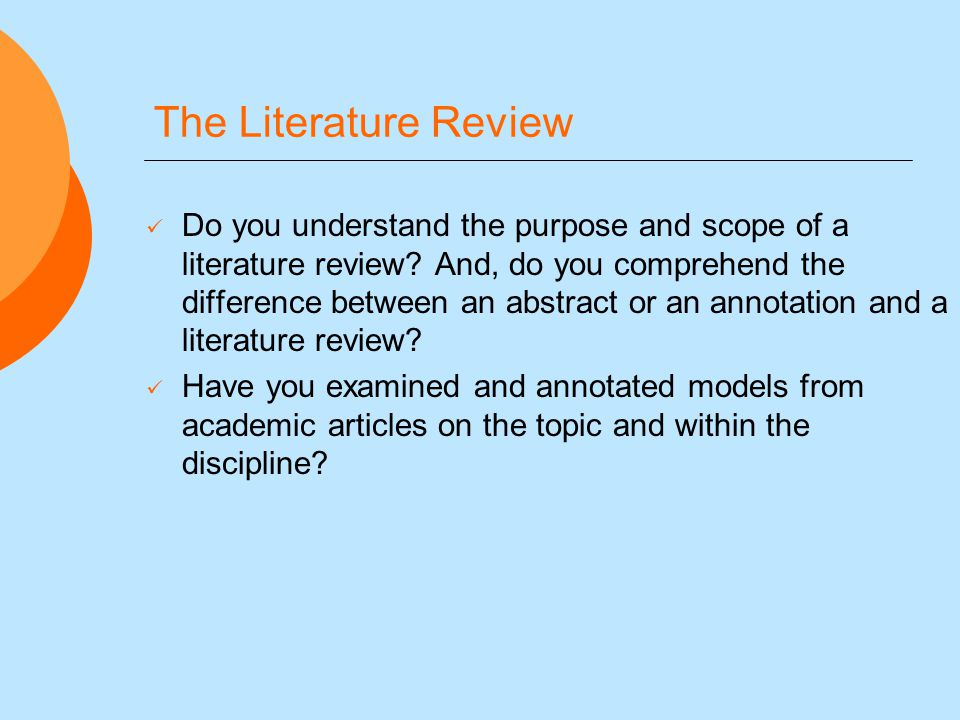 The Literature Review Do you understand the purpose and scope of a literature review.