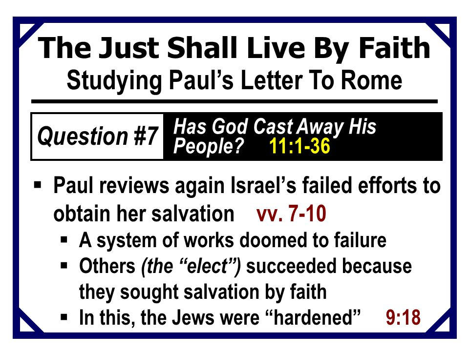 The Just Shall Live By Faith Studying Paul's Letter To Rome  Paul reviews again Israel's failed efforts to obtain her salvation vv. 7-10  A system o