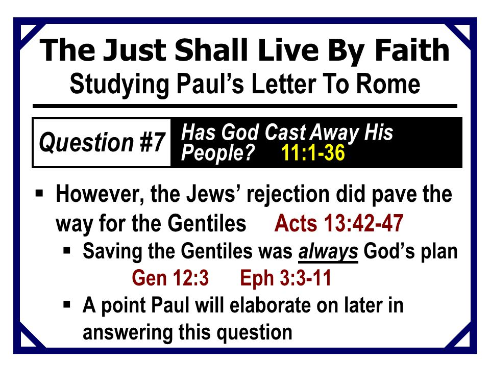 The Just Shall Live By Faith Studying Paul's Letter To Rome  However, the Jews' rejection did pave the way for the Gentiles Acts 13:42-47  Saving th