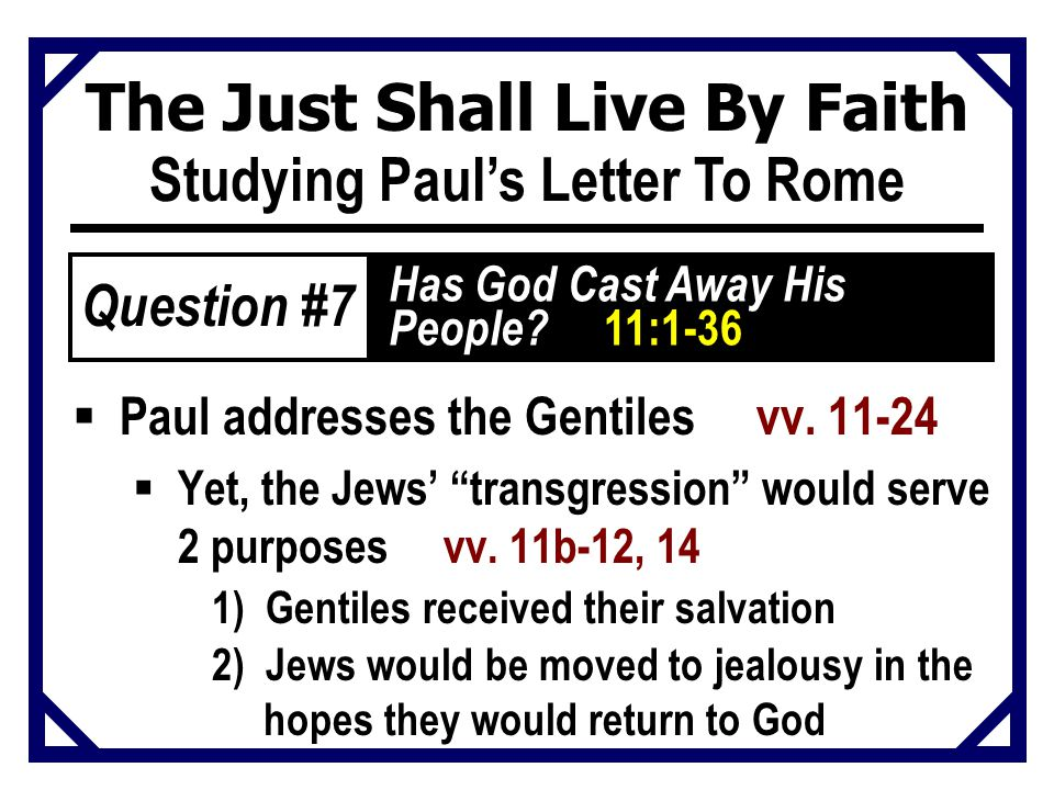 "The Just Shall Live By Faith Studying Paul's Letter To Rome  Paul addresses the Gentiles vv. 11-24  Yet, the Jews' ""transgression"" would serve 2 pur"