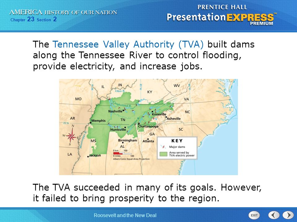 Chapter 23 Section 2 Roosevelt and the New Deal The Tennessee Valley Authority (TVA) built dams along the Tennessee River to control flooding, provide