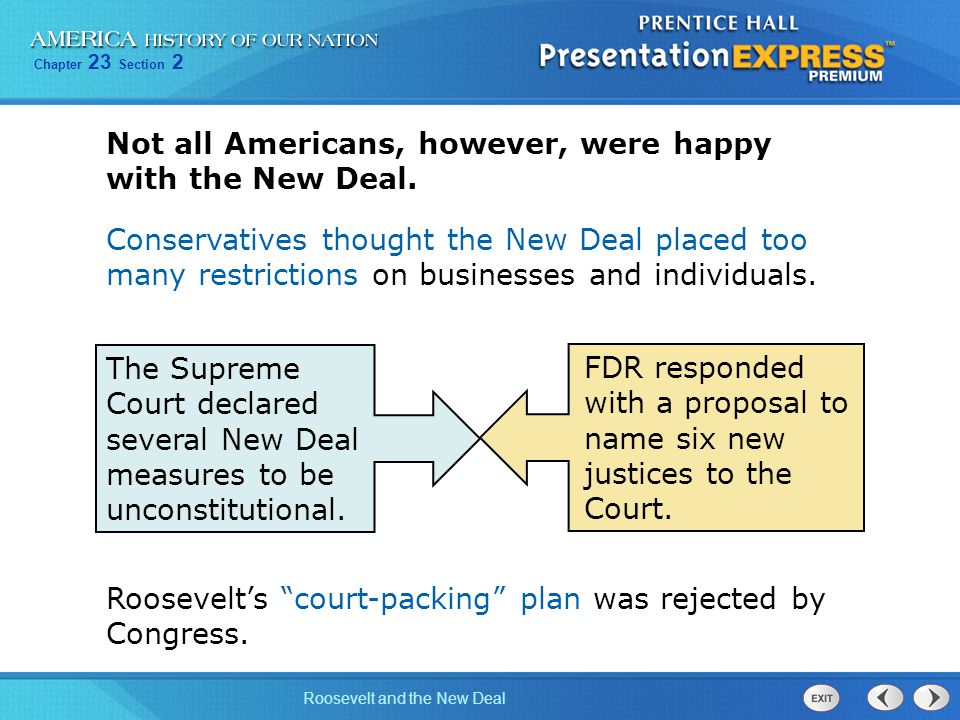 Chapter 23 Section 2 Roosevelt and the New Deal Not all Americans, however, were happy with the New Deal. The Supreme Court declared several New Deal