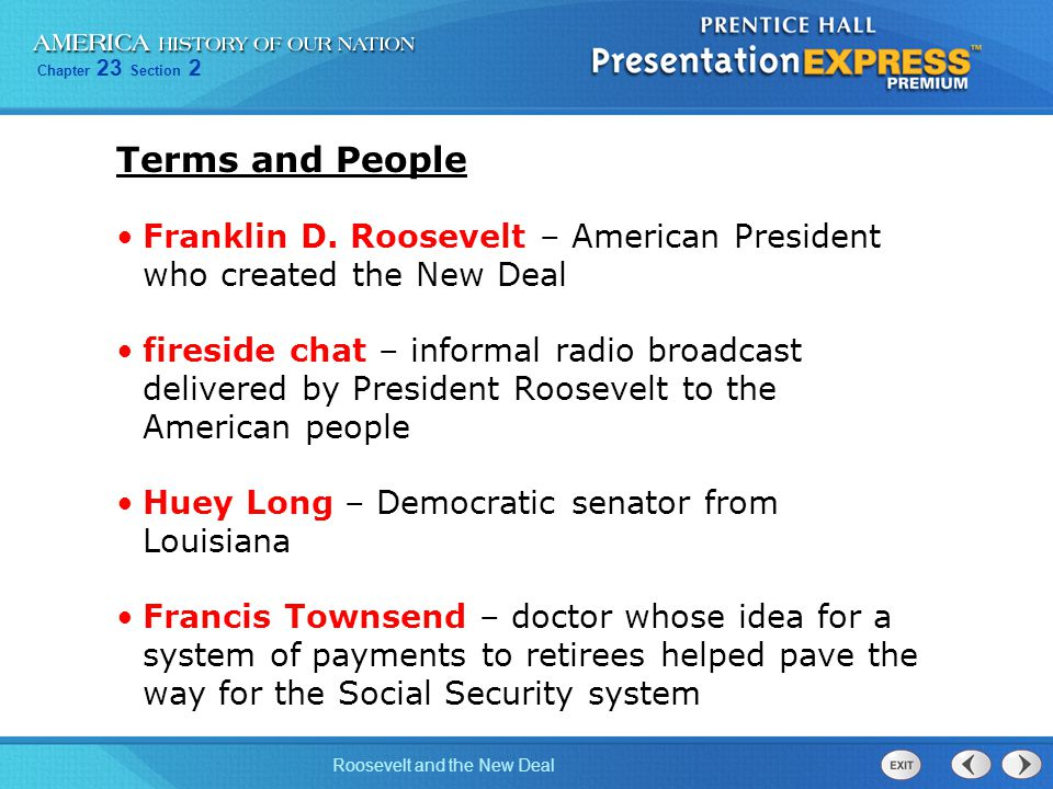 Chapter 23 Section 2 Roosevelt and the New Deal Terms and People Franklin D. Roosevelt – American President who created the New Deal fireside chat – i