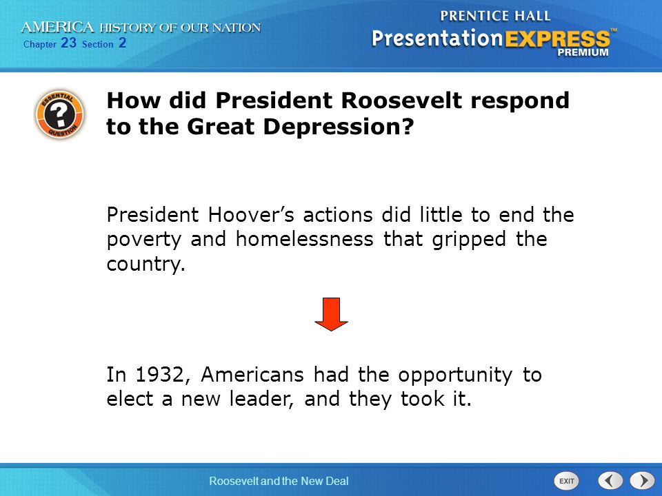 Chapter 23 Section 2 Roosevelt and the New Deal How did President Roosevelt respond to the Great Depression? President Hoover's actions did little to