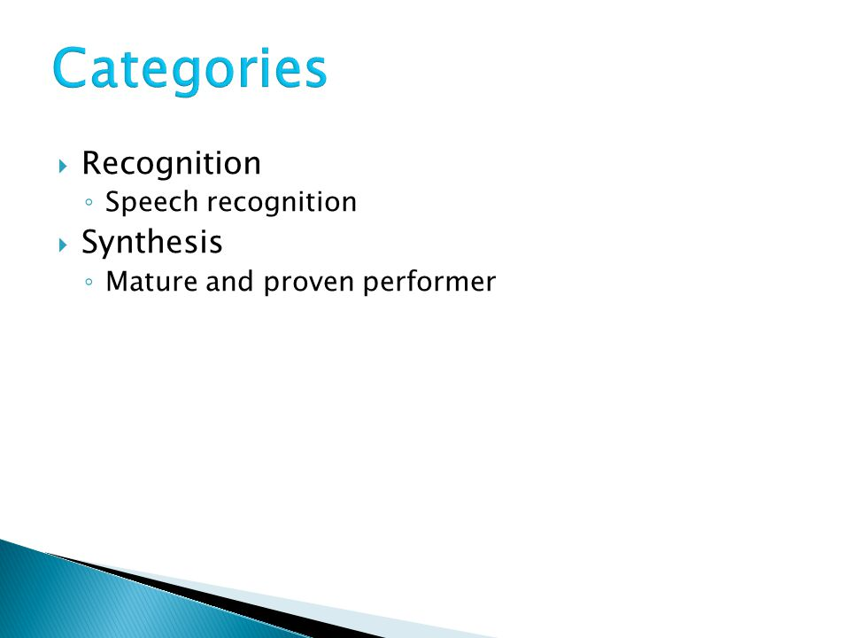  Recognition ◦ Speech recognition  Synthesis ◦ Mature and proven performer
