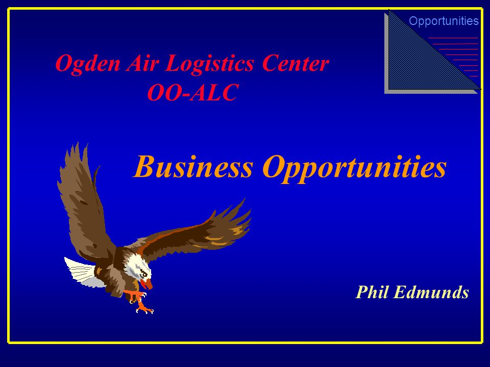 Business Opportunities Ogden Air Logistics Center OO-ALC Opportunities Phil Edmunds