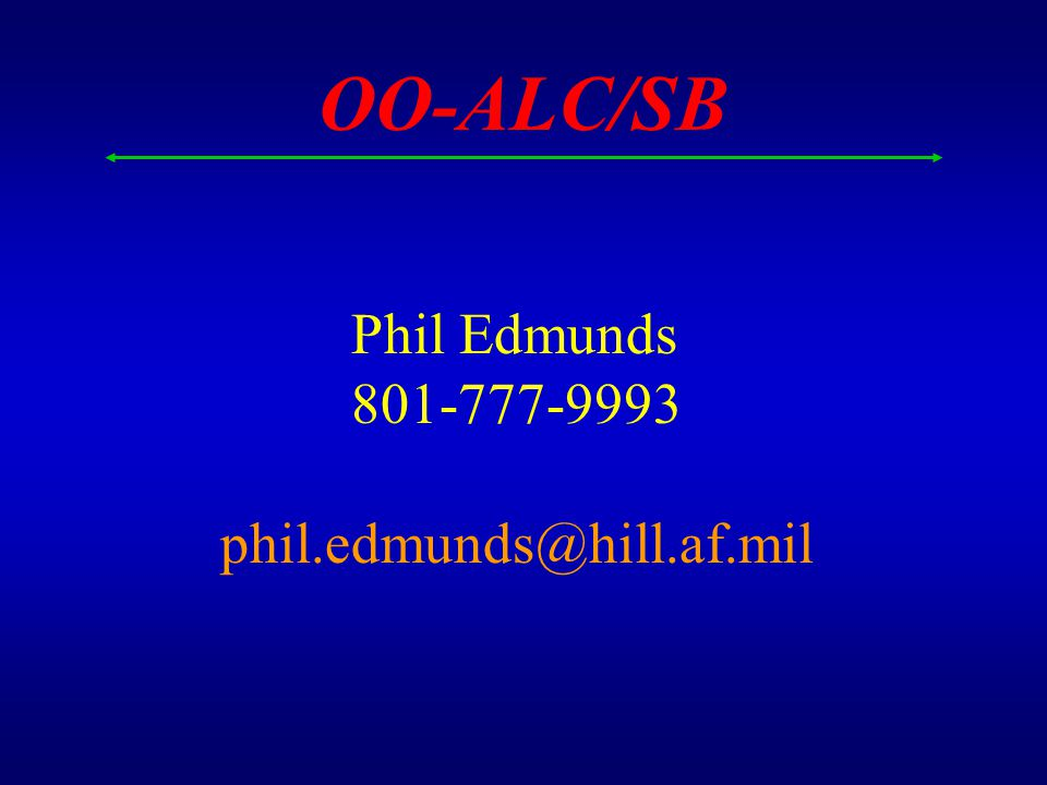 OO-ALC/SB Phil Edmunds 801-777-9993 phil.edmunds@hill.af.mil