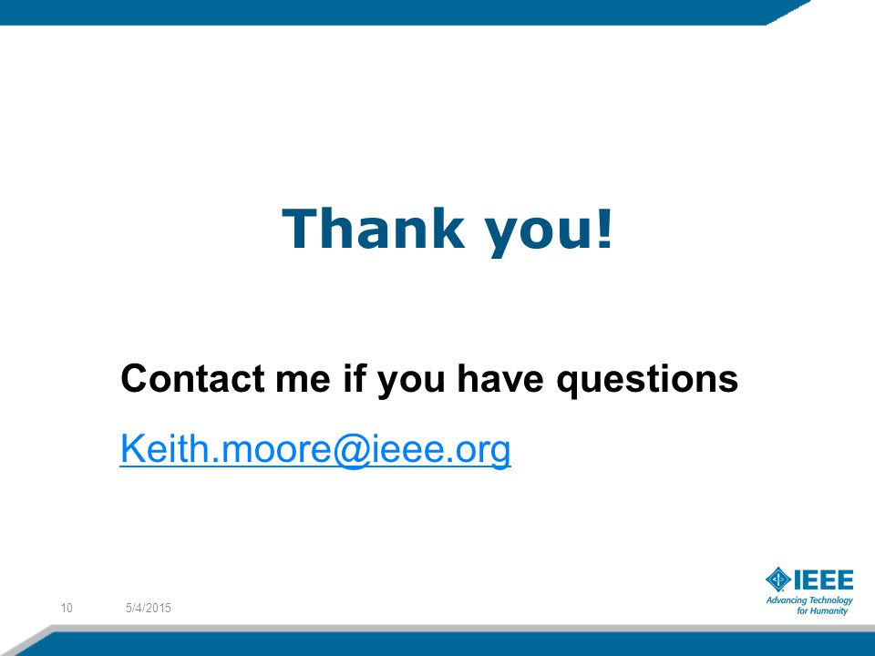 Thank you! 5/4/201510 Contact me if you have questions Keith.moore@ieee.org
