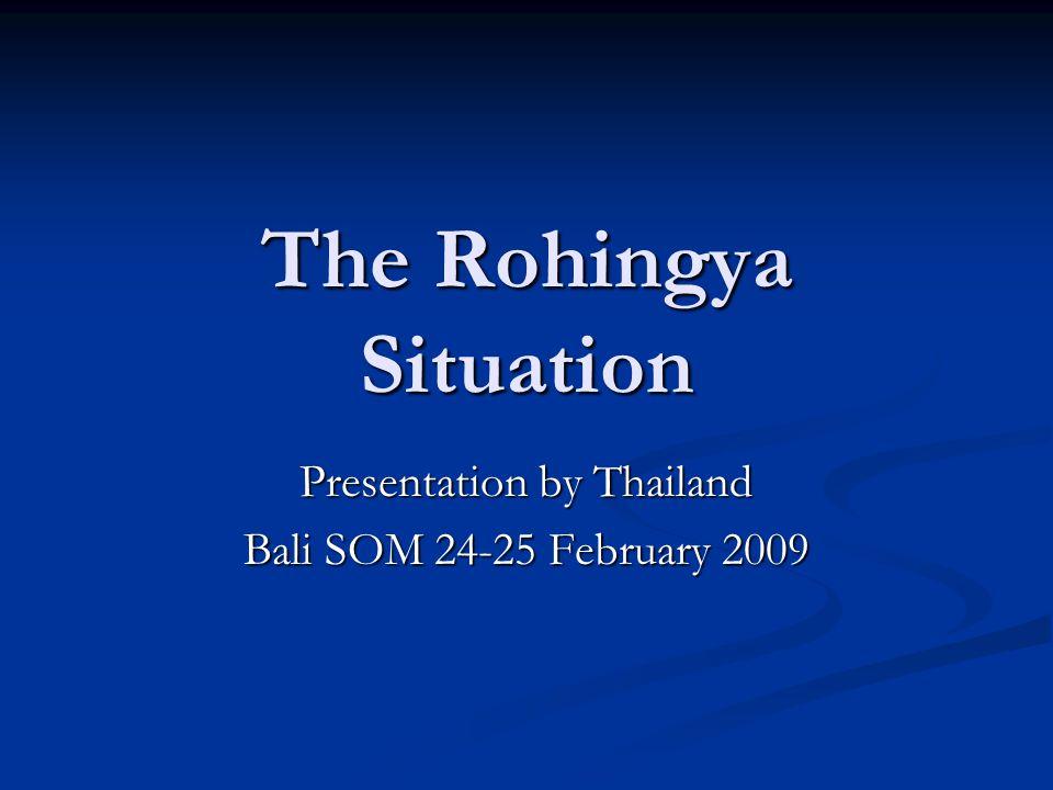 The Rohingya Situation Presentation by Thailand Bali SOM 24-25 February 2009